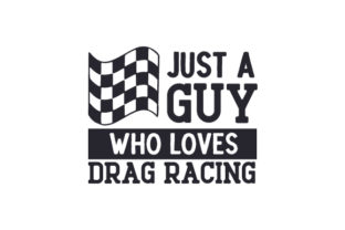 Just a Guy Who Loves Drag Racing Cars Craft Cut File By Creative Fabrica Crafts