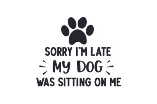 Sorry I'm Late My Dog Was Sitting on Me Hunde Plotterdatei von Creative Fabrica Crafts