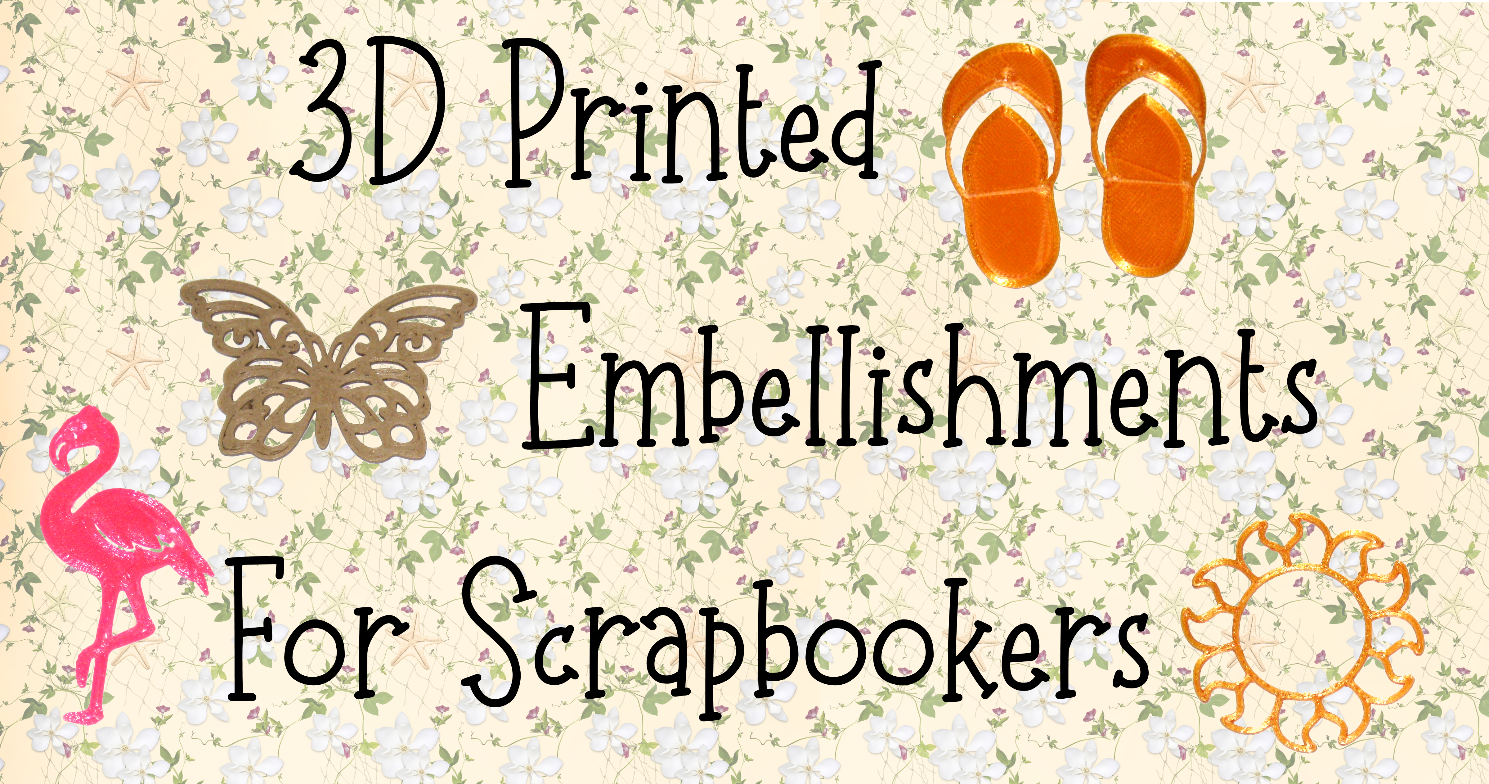 3D Printed Embellishments for Scrapbookers