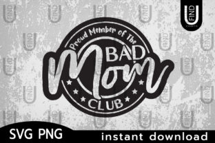 Proud Member of the Bad Moms Club, Moms Graphic Crafts By finducrafts