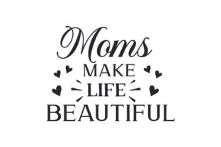 Moms Make Life Beautiful Mother's Day Craft Cut File By Creative Fabrica Crafts