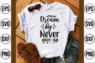 Dream Big Never Give Up Graphic Crafts By craft bd