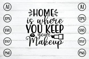 Print on Demand: Home is Where You Keep Your Makeup Svg Graphic Print Templates By BDB_Graphics