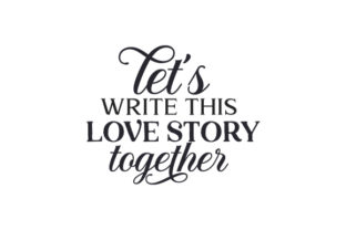 Let's Write This Love Story Together Wedding Craft Cut File By Creative Fabrica Crafts