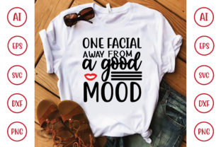 One Facial Away from a Good Mood Svg Graphic Crafts By BDB_craft