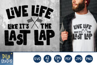 Live Life Like It's the Last Lap SVG Graphic Illustrations By Pila Studio