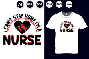 I Can't Stay Home I'm a Nurse T-shirt Graphic Print Templates By aroy00225