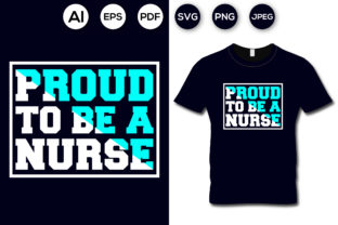 Proud to Be a Nurse T-shirt Design Graphic Print Templates By aroy00225