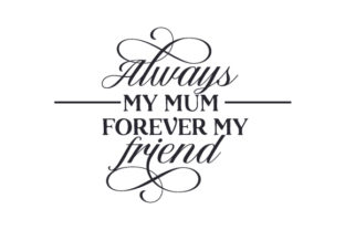 Always My Mum Forever My Friend Mother's Day Craft Cut File By Creative Fabrica Crafts