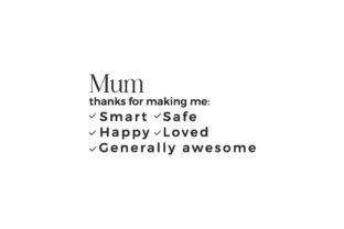 Mum, Thanks for Making Me Smart Happy Safe Loved Generally Awesome Mother's Day Craft Cut File By Creative Fabrica Crafts