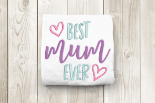 Best Mum Ever Mother's Day Embroidery Design By DesignedByGeeks