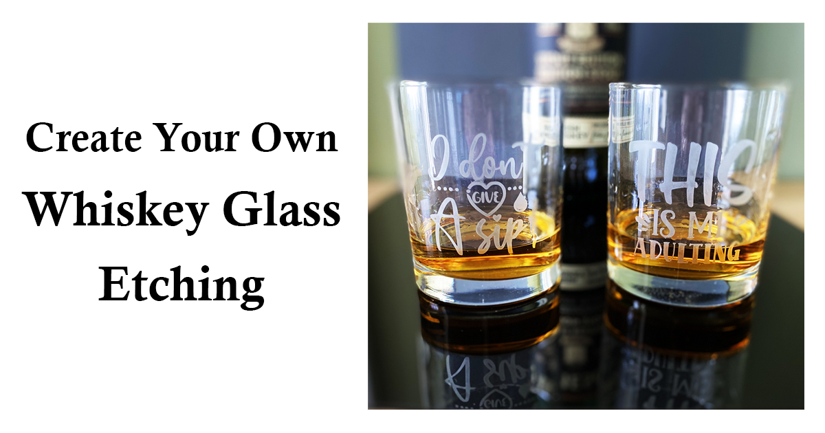 Create Your Own Whiskey Glass Etching