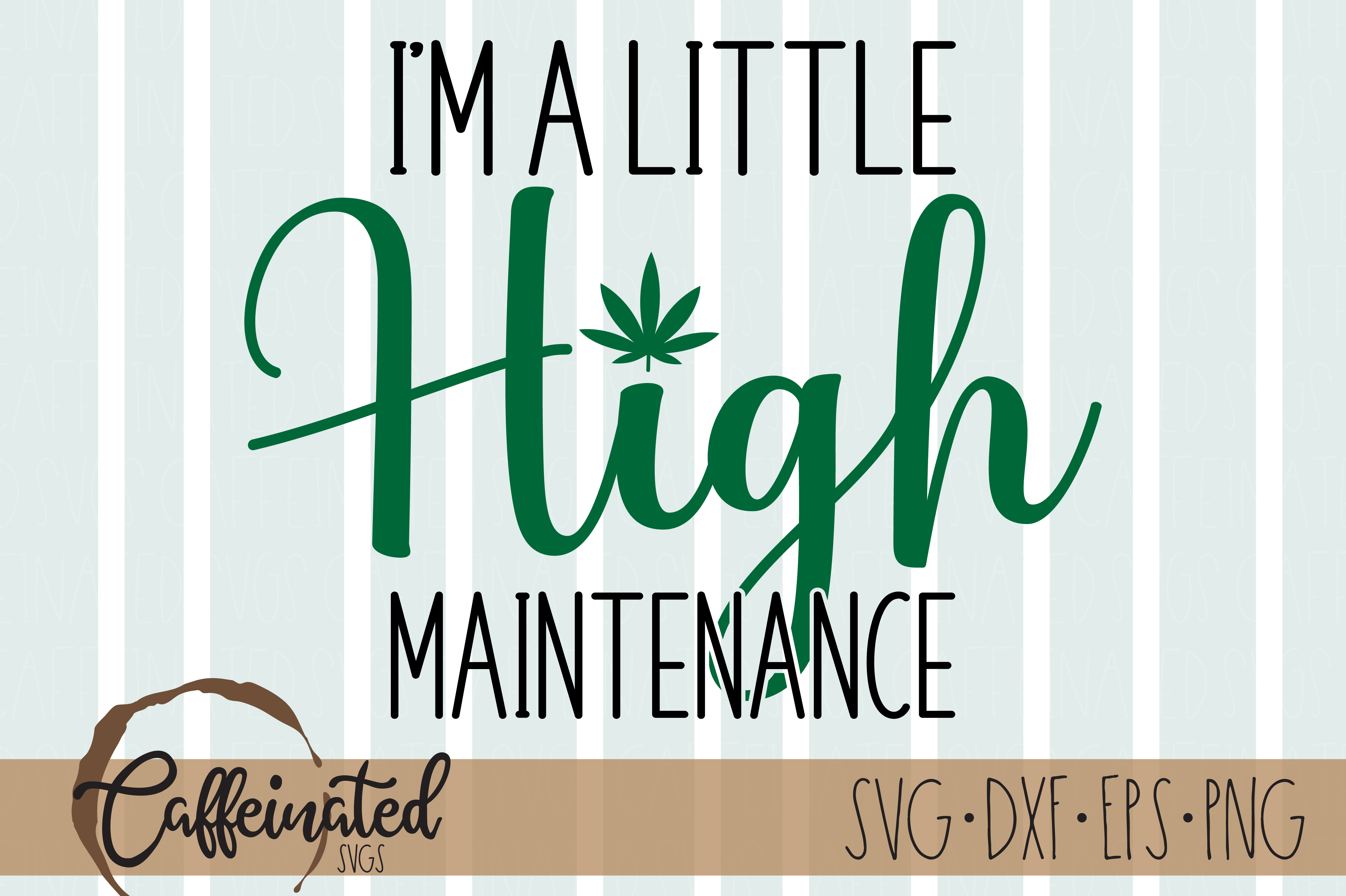 I'm a Little High Maintenance - Weed SVG File