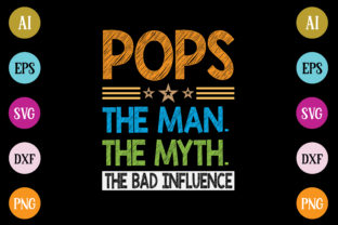 Pops the Man the Myth the Bad Influence Graphic Crafts By Printable Store