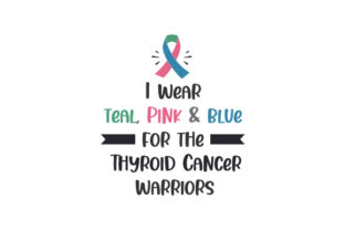 I Wear Teal, Pink & Blue for the Thyroid Cancer Warriors Cancer Awareness Craft Cut File By Creative Fabrica Crafts