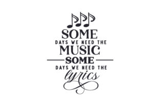 Some Days We Need the Music Some Days We Need the Lyrics Music Craft Cut File By Creative Fabrica Crafts