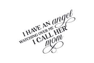 I Have an Angel Watching over Me - I Call Her Mom Mother's Day Craft Cut File By Creative Fabrica Crafts