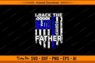 I Back the Blue for My Father - Police Graphic Print Templates By sketchbundle