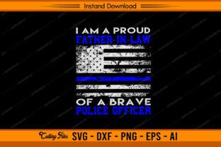 I'm Proud Father in Law of Brave Police Graphic Print Templates By sketchbundle