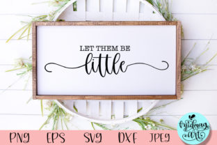 Let Them Be Little Wood Sign Svg Graphic Objects By MidmagArt