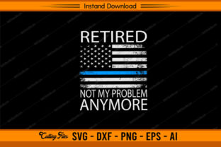 Retired Not My Problem Anymore - Police Graphic Print Templates By sketchbundle