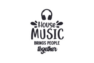 House Music Brings People Together Music Craft Cut File By Creative Fabrica Crafts