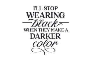 I'll Stop Wearing Black when They Make a Darker Color Quotes Craft Cut File By Creative Fabrica Crafts