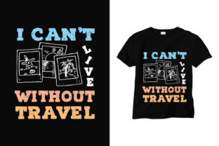 I Can't Live Without Travel- T-shirt Graphic Print Templates By sabbirahmed012