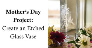 Mother's Day Project: Glass Vase Etching