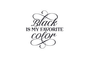 Black is My Favorite Color Quotes Craft Cut File By Creative Fabrica Crafts
