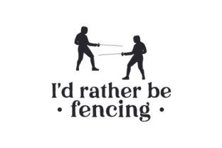 I'd Rather Be Fencing Sports Craft Cut File By Creative Fabrica Crafts
