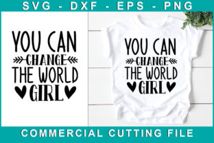 You Can Change the World Girl, T-shirt Graphic Crafts By SVGstore