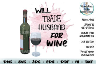 Print on Demand: Will Trade Husband for Wine Graphic Crafts By RamblingBoho