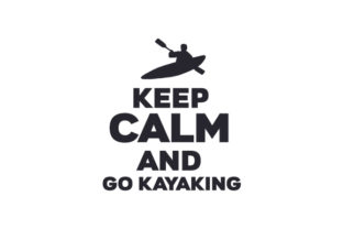 Keep Calm and Go Kayaking Sports Craft Cut File By Creative Fabrica Crafts