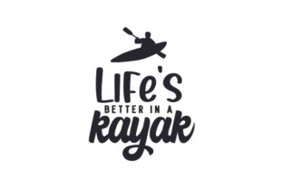 Life's Better in a Kayak Sports Craft Cut File By Creative Fabrica Crafts