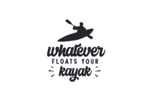 Whatever Floats Your Kayak Sports Craft Cut File By Creative Fabrica Crafts