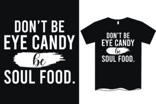 Don't Be Eye- Candy Always Be Soul Food Graphic Print Templates By rahnumaat690