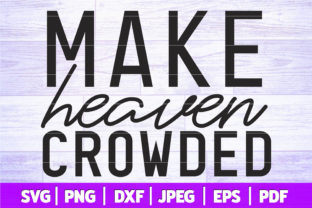 Make Heaven Crowded SVG | Be Kind SVG Graphic Crafts By SeventhHeaven Studios