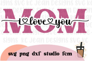 Mother's Day / Mom I Love You SVG Graphic Crafts By KC Jean Design Co