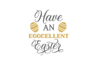 Have an EGGCELLENT Easter Easter Craft Cut File By Creative Fabrica Crafts