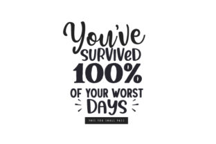You've Survived 100% of Your Worst DaysThis Too Shall Pass Quotes Craft Cut File By Creative Fabrica Crafts