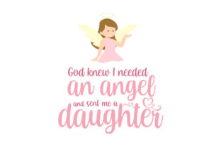 God Knew I Needed an Angel and Sent Me a Daughter Children Craft Cut File By Creative Fabrica Crafts