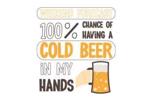 Weekend Forecast: 100% Chance of Having a Cold Beer in My Hands Quotes Craft Cut File By Creative Fabrica Crafts