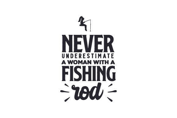 Download Never Underestimate A Woman With A Fishing Rod Svg Cut File By Creative Fabrica Crafts Creative Fabrica