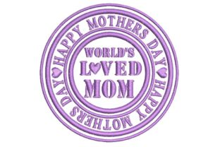Happy Mothers Day: World's Loved Mom Mother's Day Embroidery Design By BabyNucci Embroidery Designs
