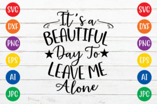 It is a Beautiful Day to Leave Me Alone Graphic Crafts By ismetarabd