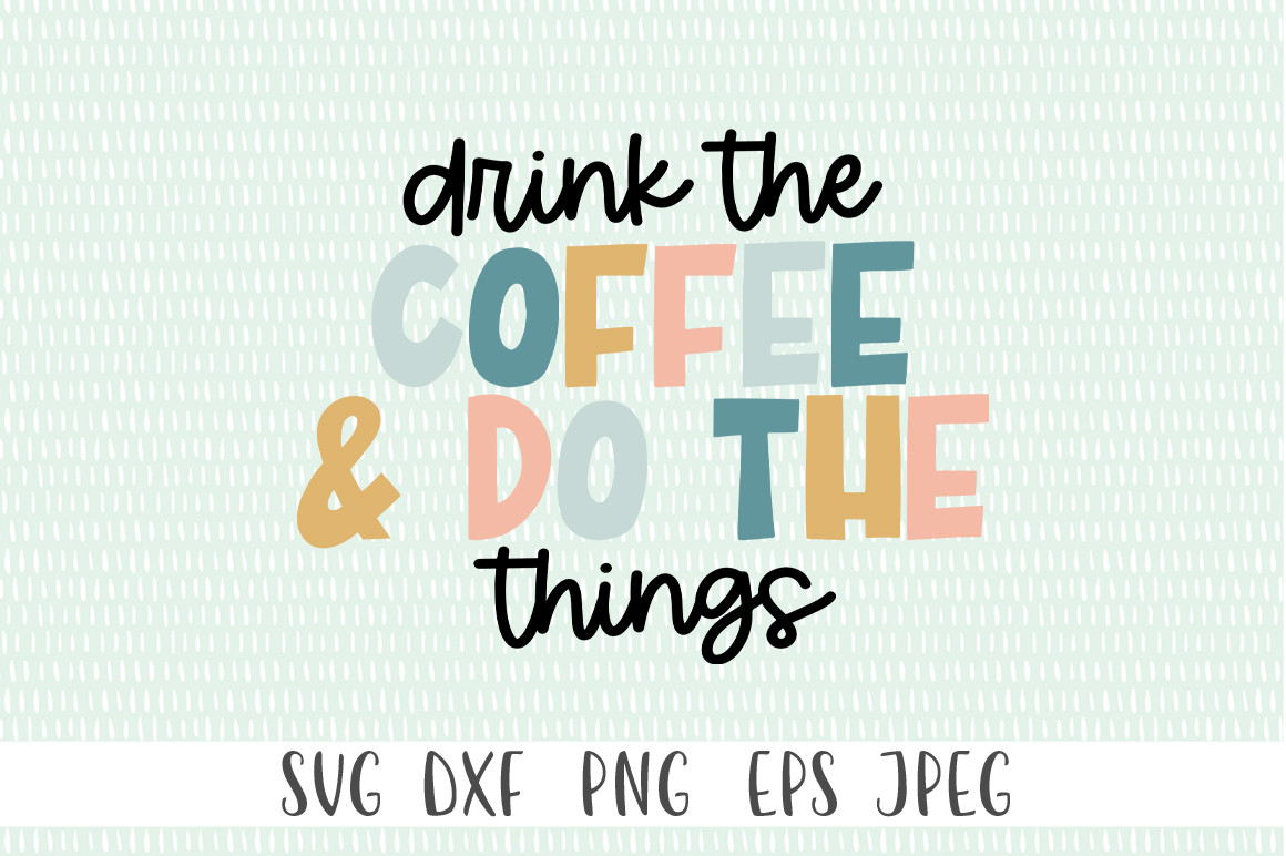 Drink the Coffee & Do the Things... SVG File