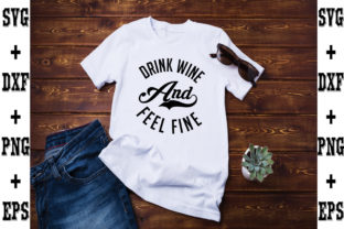 Print on Demand: Drink Wine and Feel Fine Graphic Crafts By svgbundle