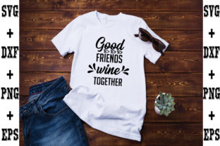 Print on Demand: Good Friends Wine Together Graphic Crafts By svgbundle