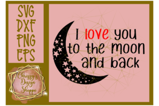 I Love You to the Moon and Back Graphic Crafts By Chrissy's Design Shoppe